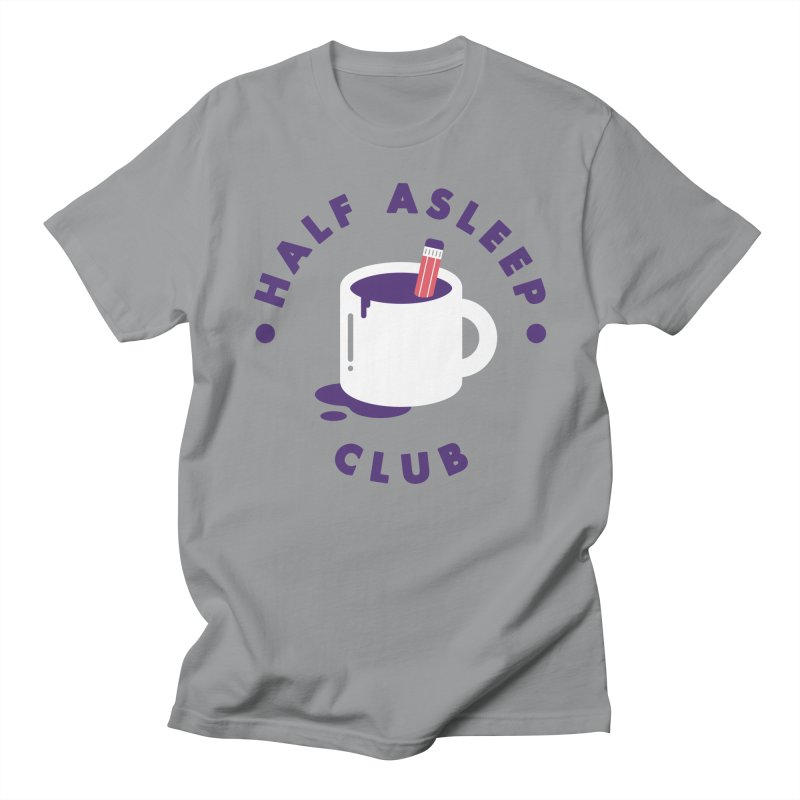 Half Asleep Club Women's Unisex T-Shirt by themeekshall's Shop
