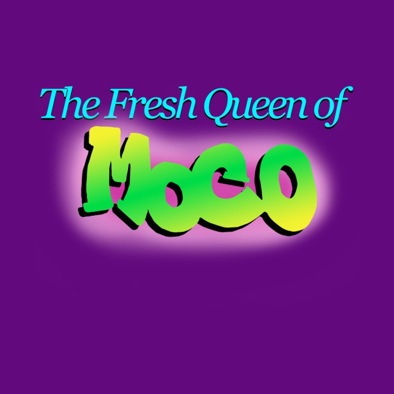 Fresh Queen of MoCo Women's T-Shirt by The MoCo Shop