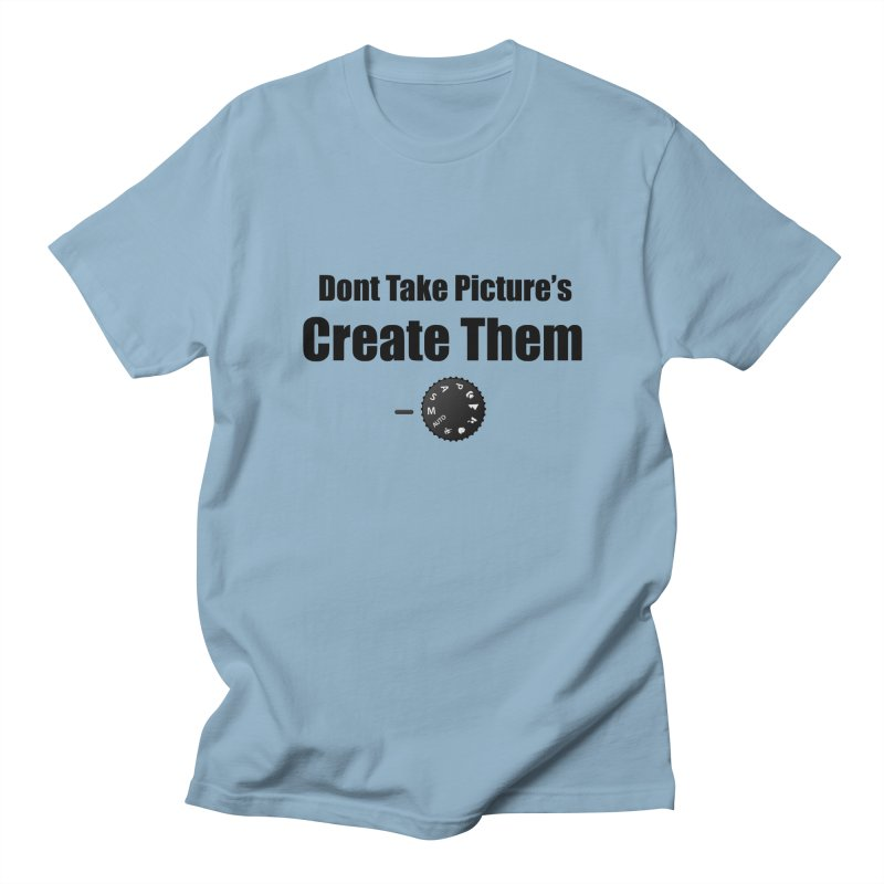 Don't take Pictures, create them Men's Regular T-Shirt by thenewcamera's Artist Shop