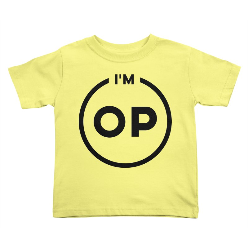 I'm OP (Black Variant)  Kids Toddler T-Shirt by theofficialpodcast's Artist Shop