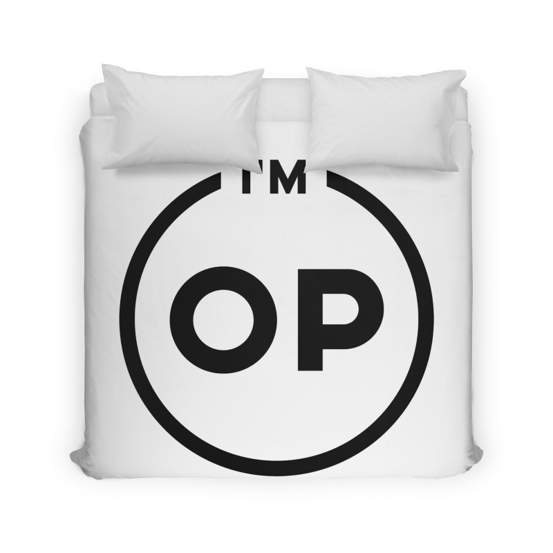 I'm OP (Black Variant)  Home Duvet by theofficialpodcast's Artist Shop