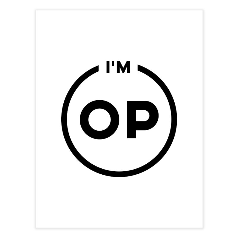 I'm OP (Black Variant)  Home Fine Art Print by theofficialpodcast's Artist Shop