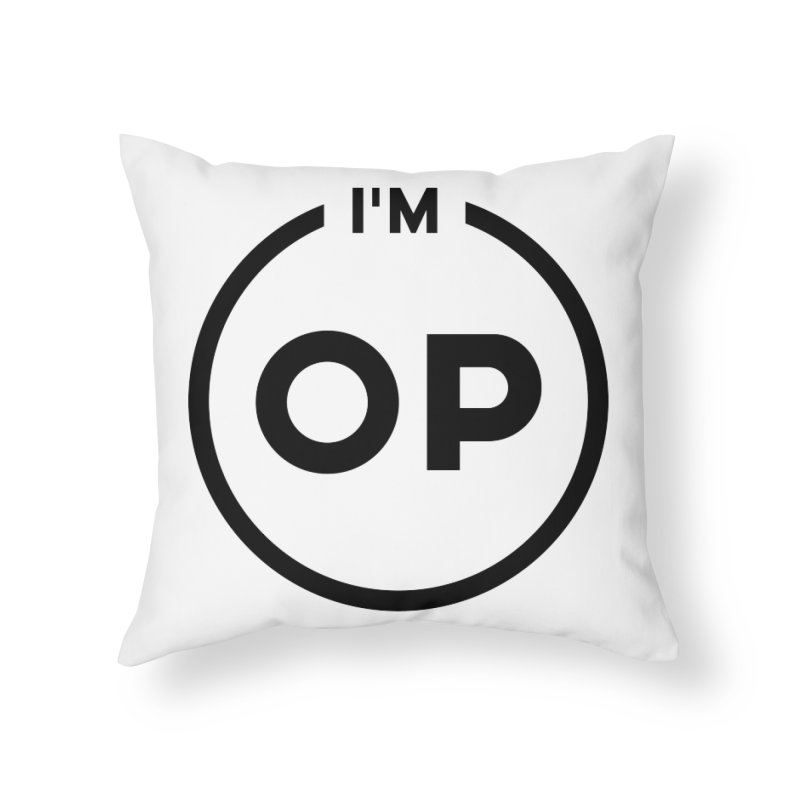 I'm OP (Black Variant)  Home Throw Pillow by theofficialpodcast's Artist Shop