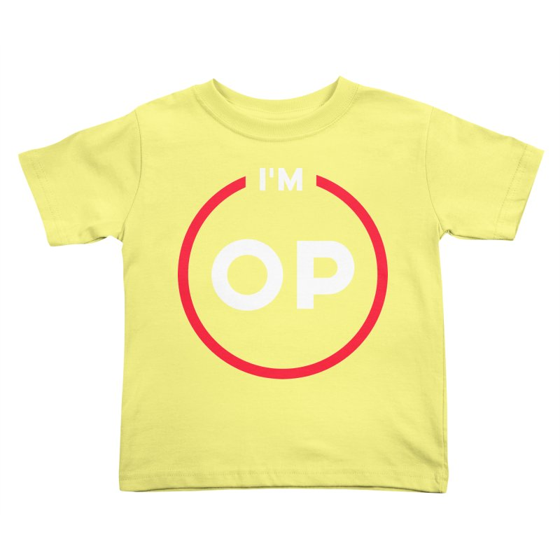 I'm OP (Classic Variant)  Kids Toddler T-Shirt by theofficialpodcast's Artist Shop