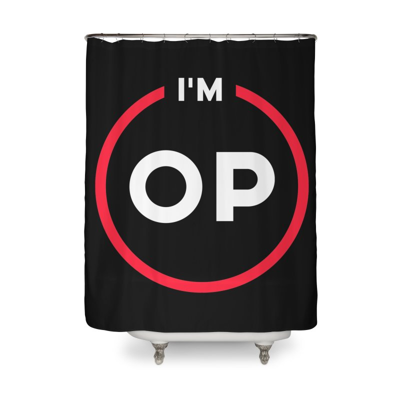I'm OP (Classic Variant)  Home Shower Curtain by theofficialpodcast's Artist Shop