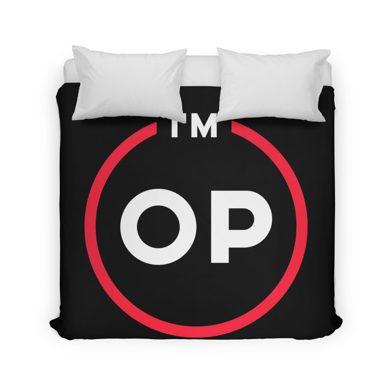 I'm OP (Classic Variant)  Home Duvet by theofficialpodcast's Artist Shop