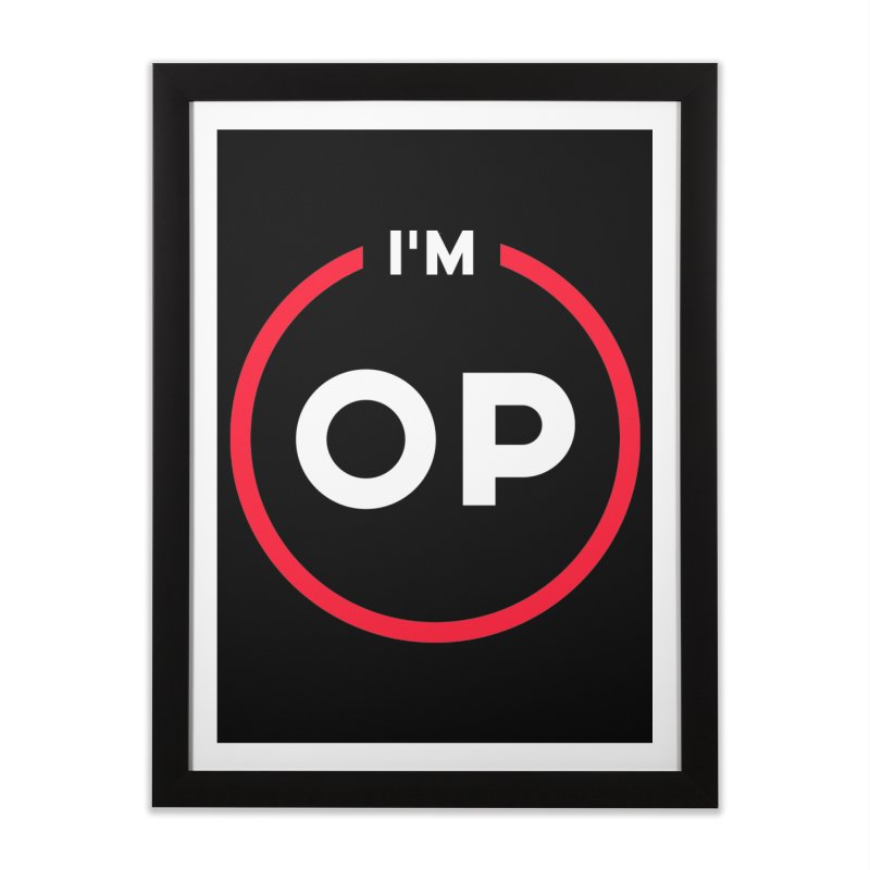 I'm OP (Classic Variant)  Home Framed Fine Art Print by theofficialpodcast's Artist Shop