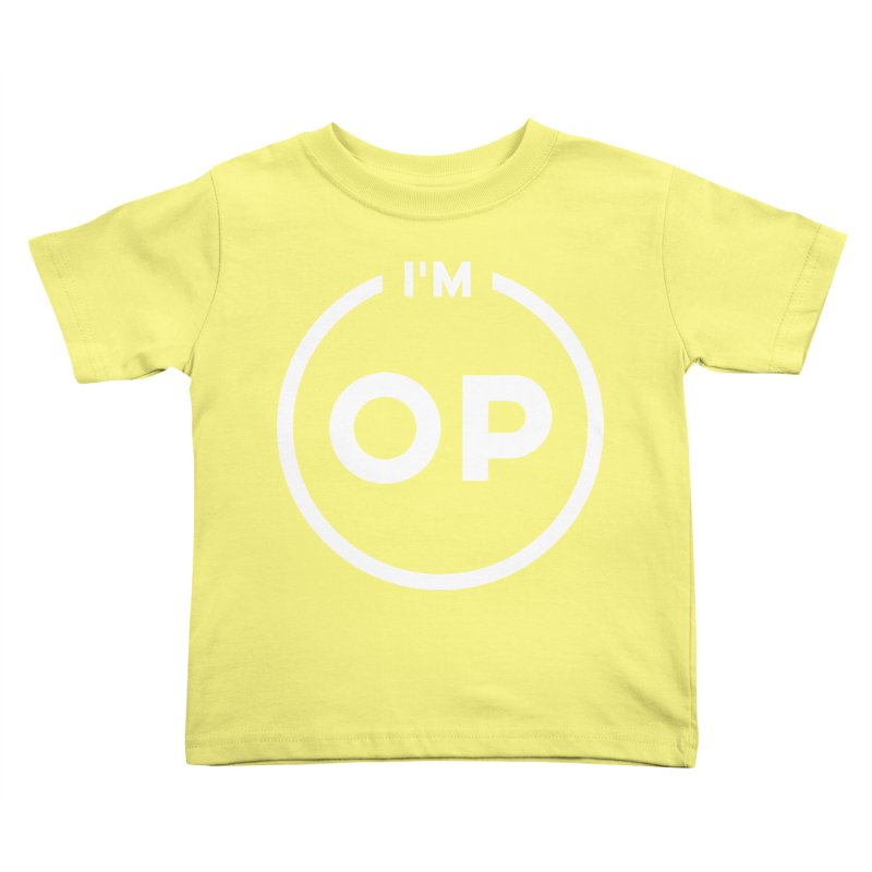 I'm OP (Light Variant) Kids Toddler T-Shirt by theofficialpodcast's Artist Shop
