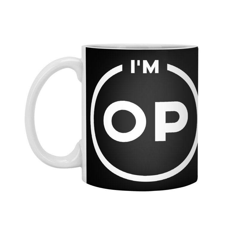 I'm OP (Light Variant) Accessories Mug by theofficialpodcast's Artist Shop
