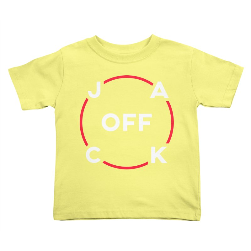 JACK Off (Classic Variant) Kids Toddler T-Shirt by theofficialpodcast's Artist Shop