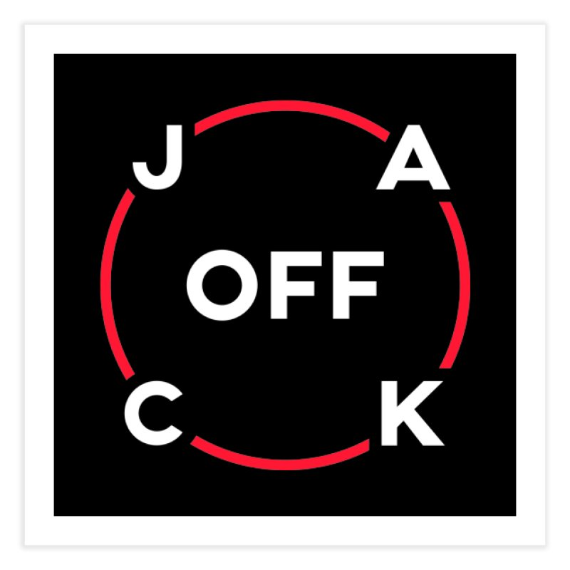 JACK Off (Classic Variant) Home Fine Art Print by theofficialpodcast's Artist Shop