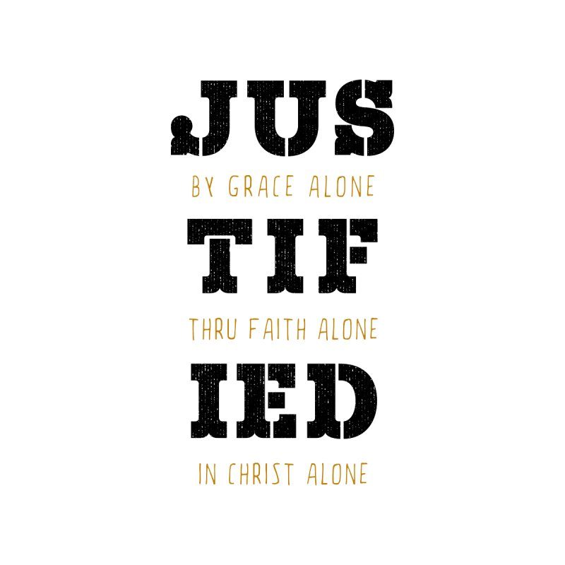 JUSTIFIED - By Grace Alone, Thru Faith Alone, In Christ Alone (black&gold) by Theologia Gear