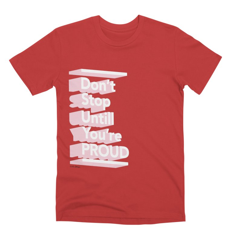 Don't Stop 'Till You're Proud Men's Premium T-Shirt by The Optimist