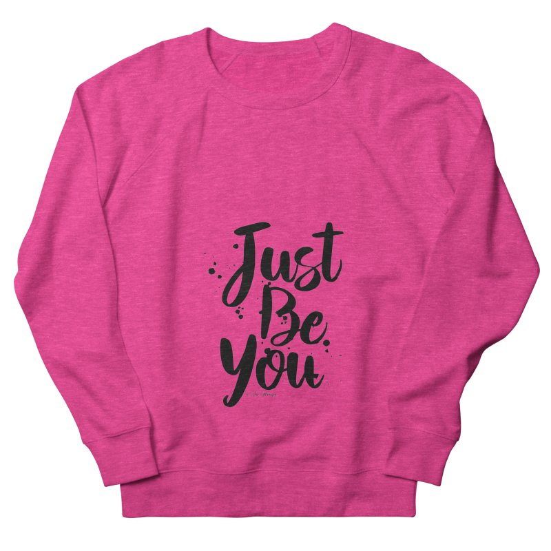 Just Be You Women's French Terry Sweatshirt by The Optimist