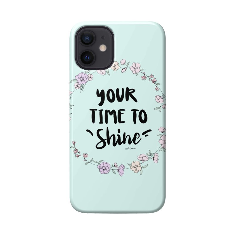 Your Time To Shine Accessories Phone Case by The Optimist