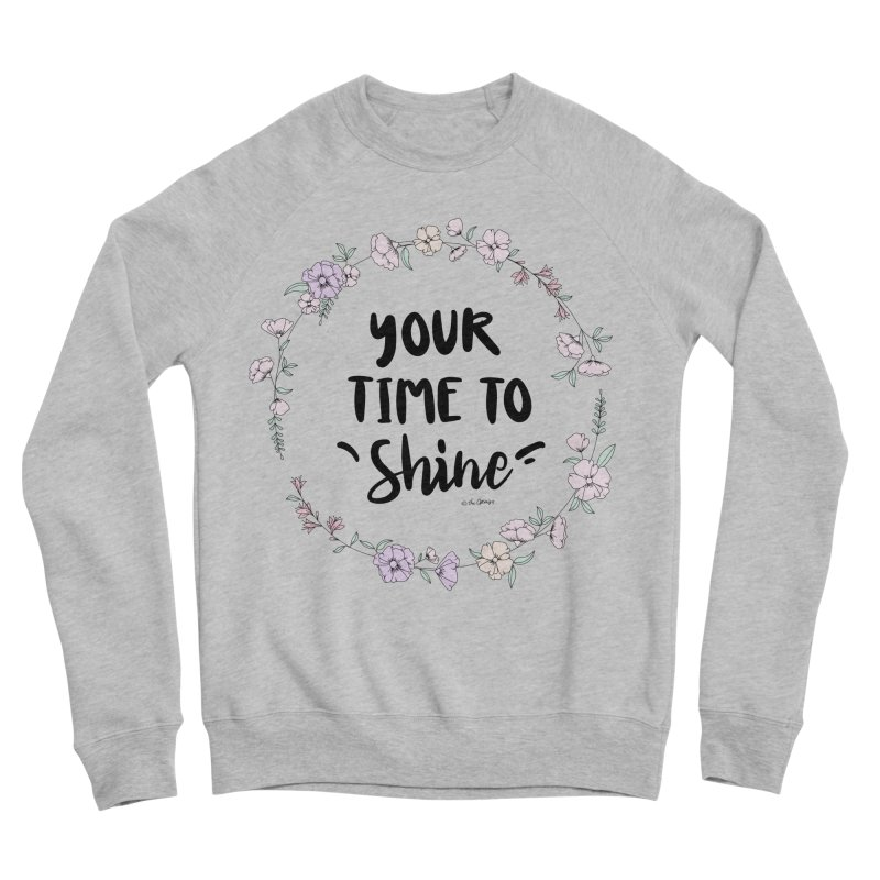 Your Time To Shine Women's Sponge Fleece Sweatshirt by The Optimist