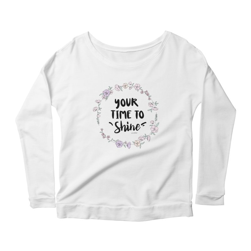 Your Time To Shine Women's Scoop Neck Longsleeve T-Shirt by The Optimist