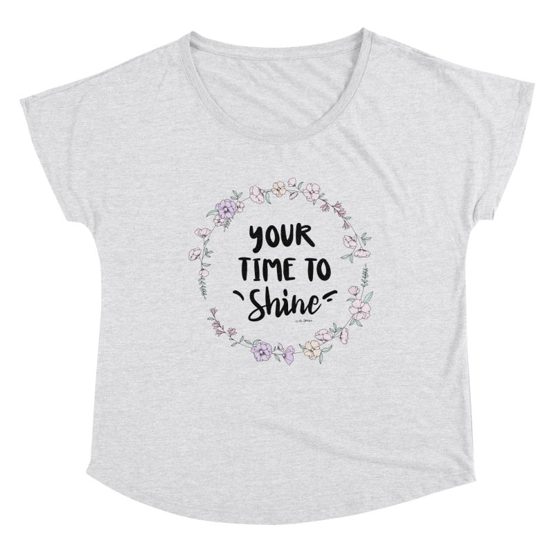 Your Time To Shine Women's Dolman Scoop Neck by The Optimist