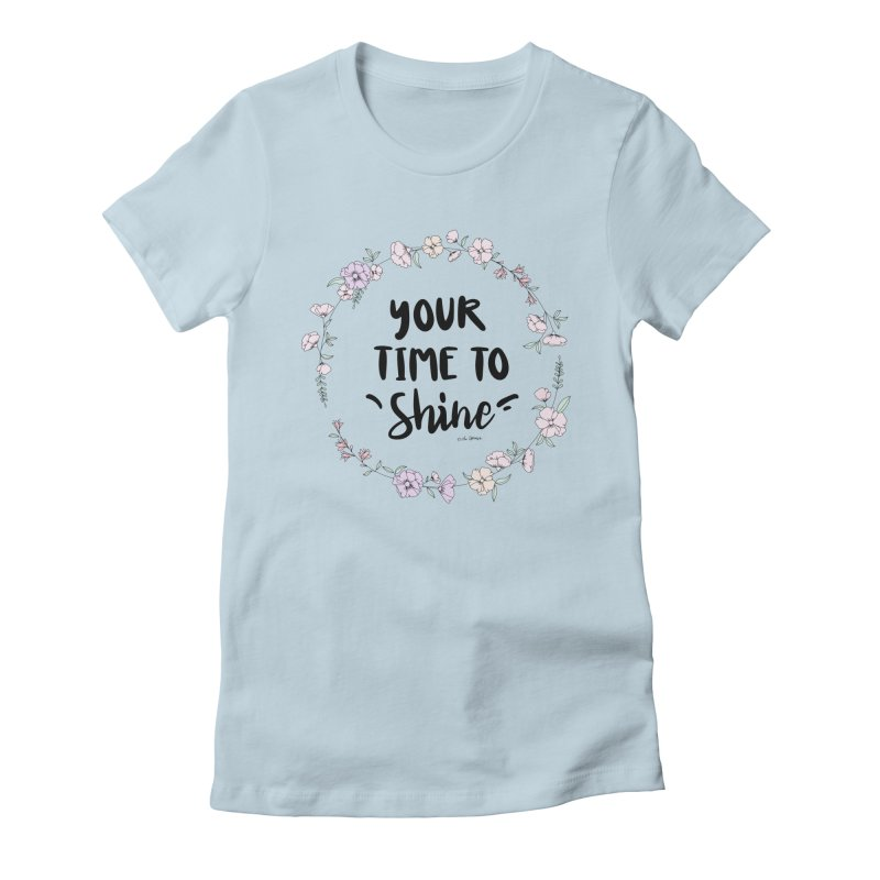 Your Time To Shine Women's T-Shirt by The Optimist