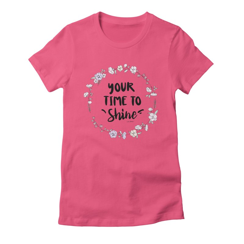 Your Time To Shine Women's Fitted T-Shirt by The Optimist
