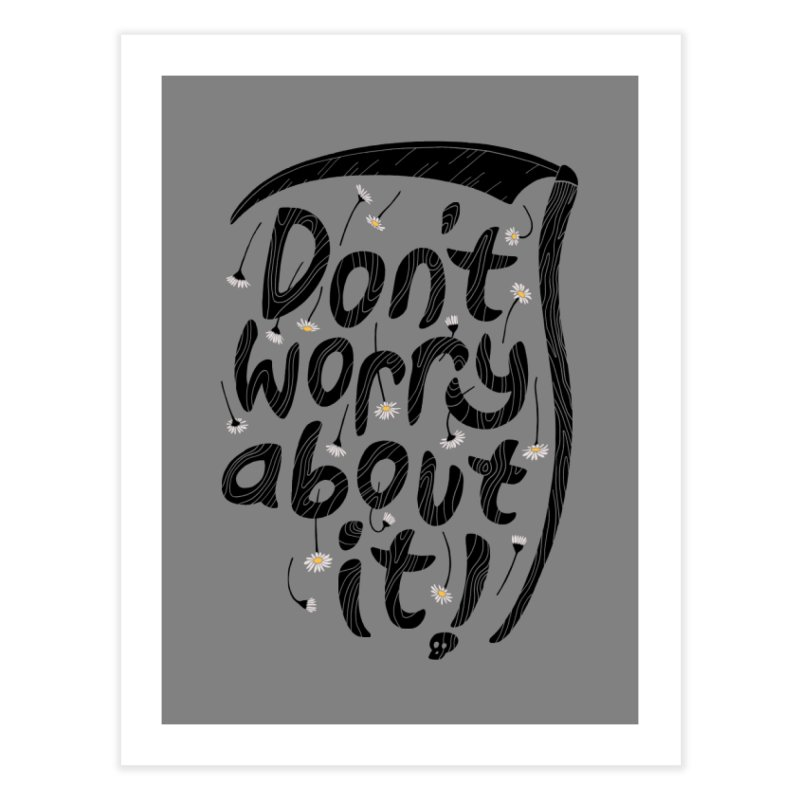 Don't Worry About It Home Fine Art Print by thepapercrane's shop