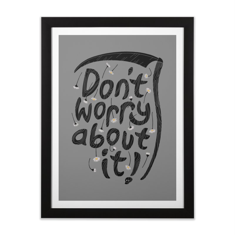 Don't Worry About It Home Framed Fine Art Print by thepapercrane's shop