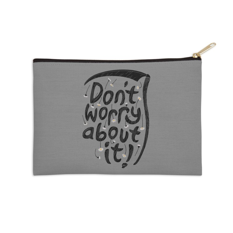 Don't Worry About It Accessories Zip Pouch by thepapercrane's shop