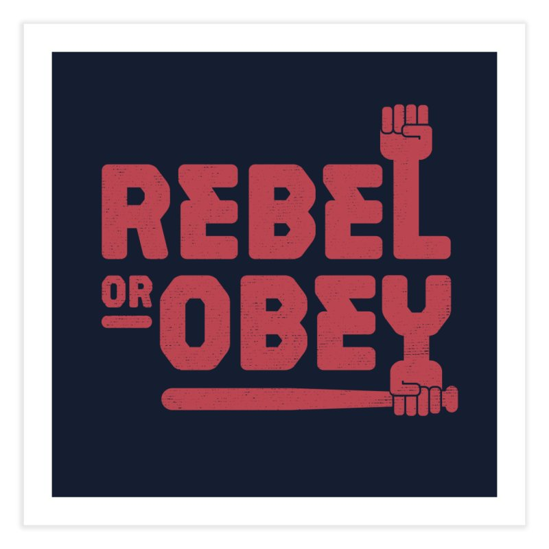 Rebel or Obey Home Fine Art Print by thepapercrane's shop