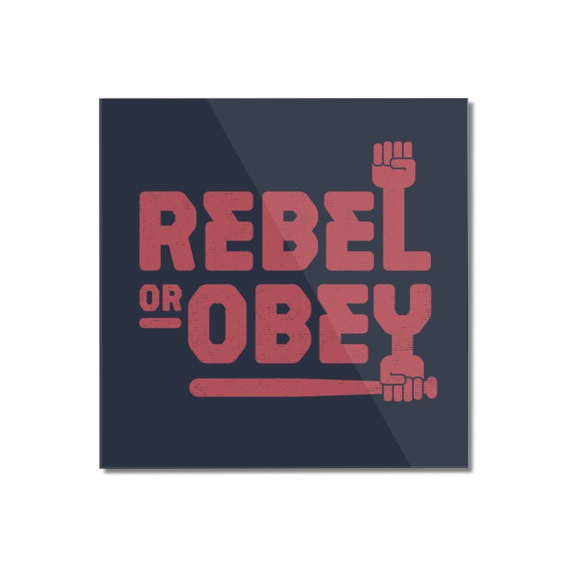 Rebel or Obey Home Mounted Acrylic Print by thepapercrane's shop