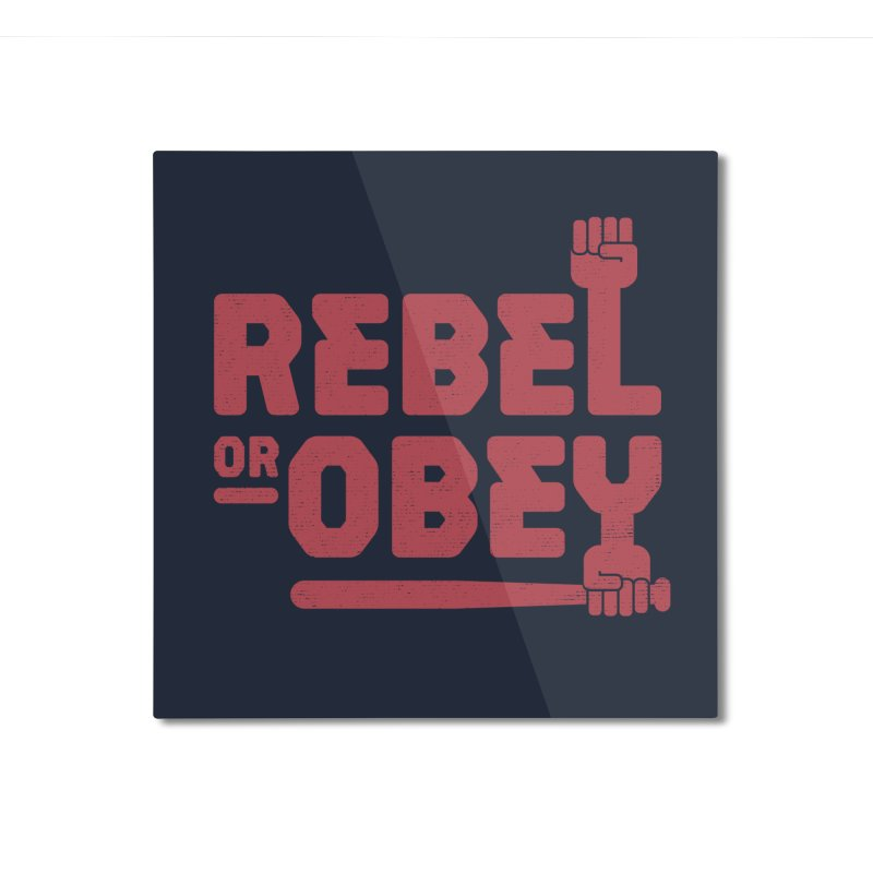 Rebel or Obey Home Mounted Aluminum Print by thepapercrane's shop