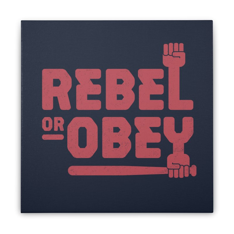 Rebel or Obey Home Stretched Canvas by thepapercrane's shop