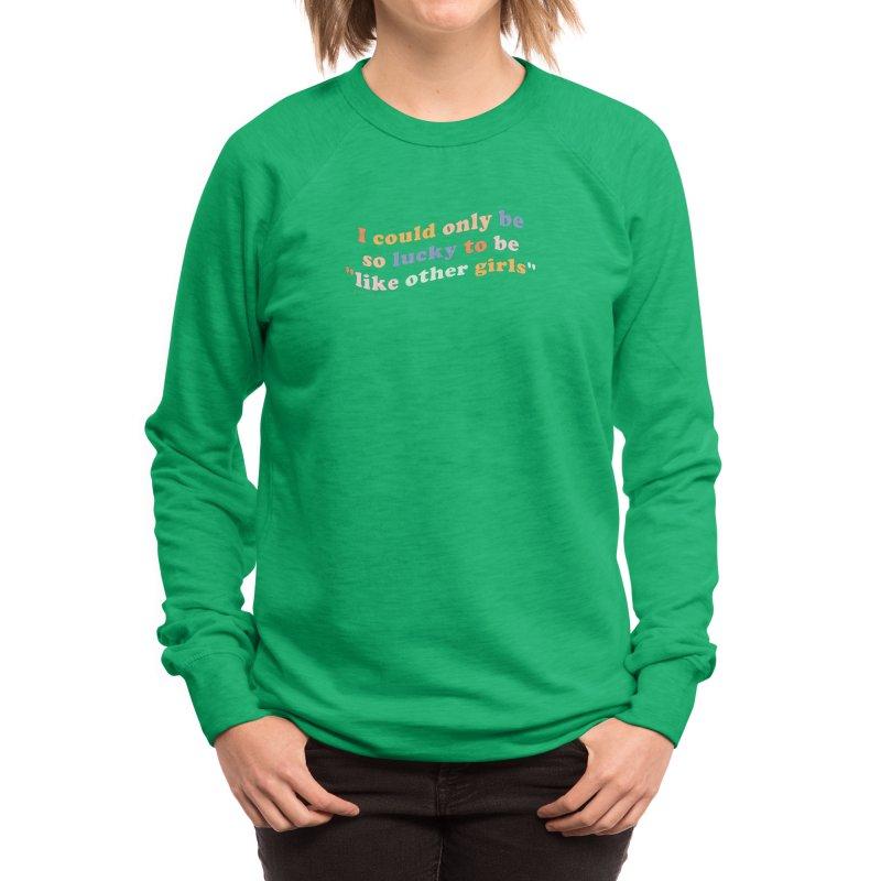 Like Other Girls - The Peach Fuzz Women's Sweatshirt by ThePeachFuzz's Shop