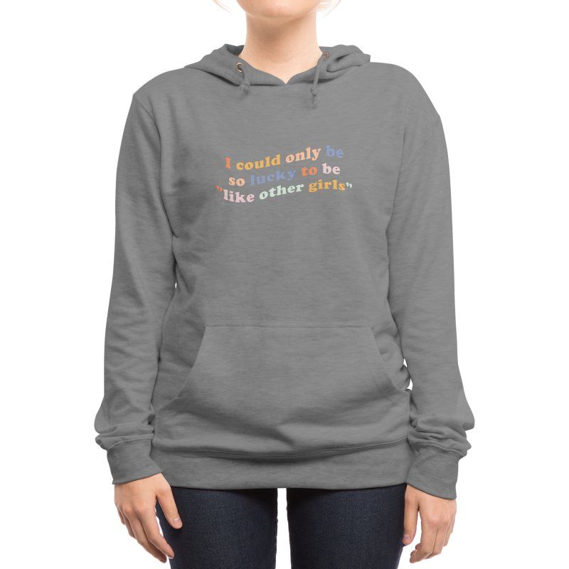 Like Other Girls - The Peach Fuzz Women's Pullover Hoody by ThePeachFuzz's Shop