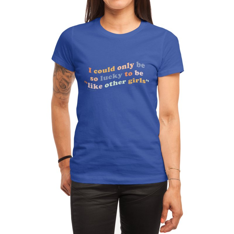 Like Other Girls - The Peach Fuzz Women's T-Shirt by ThePeachFuzz's Shop