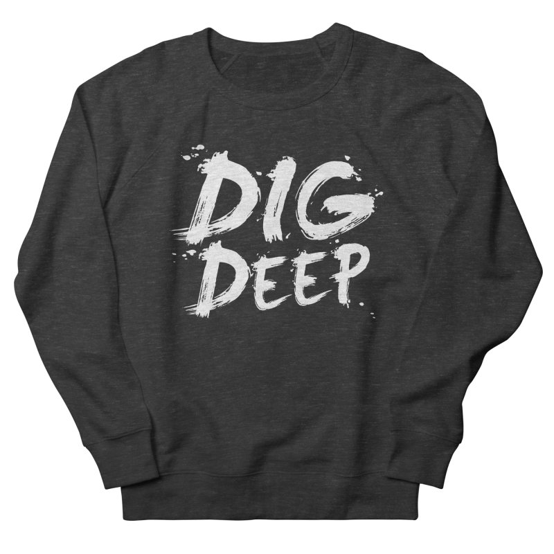 Dig deep Women's Sweatshirt by The Pickle Jar's Artist Shop