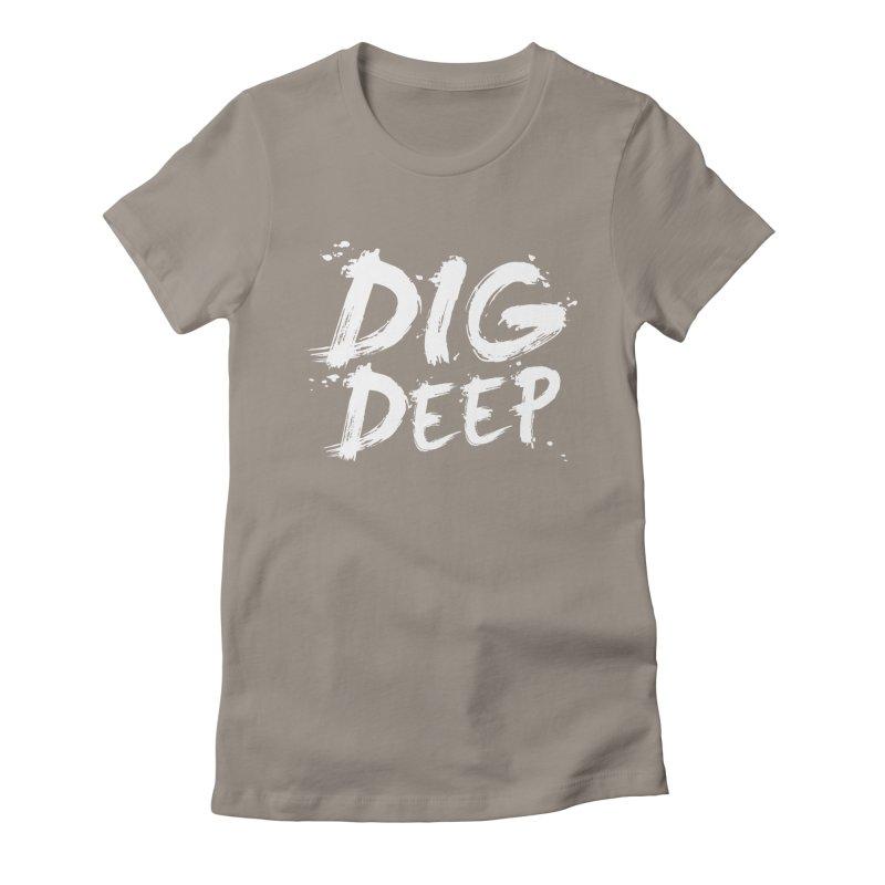 Dig deep Women's T-Shirt by The Pickle Jar's Artist Shop
