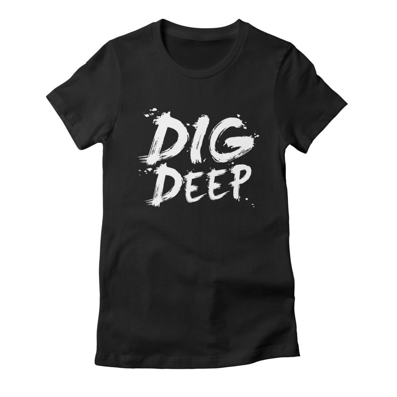 Dig deep Women's Fitted T-Shirt by The Pickle Jar's Artist Shop