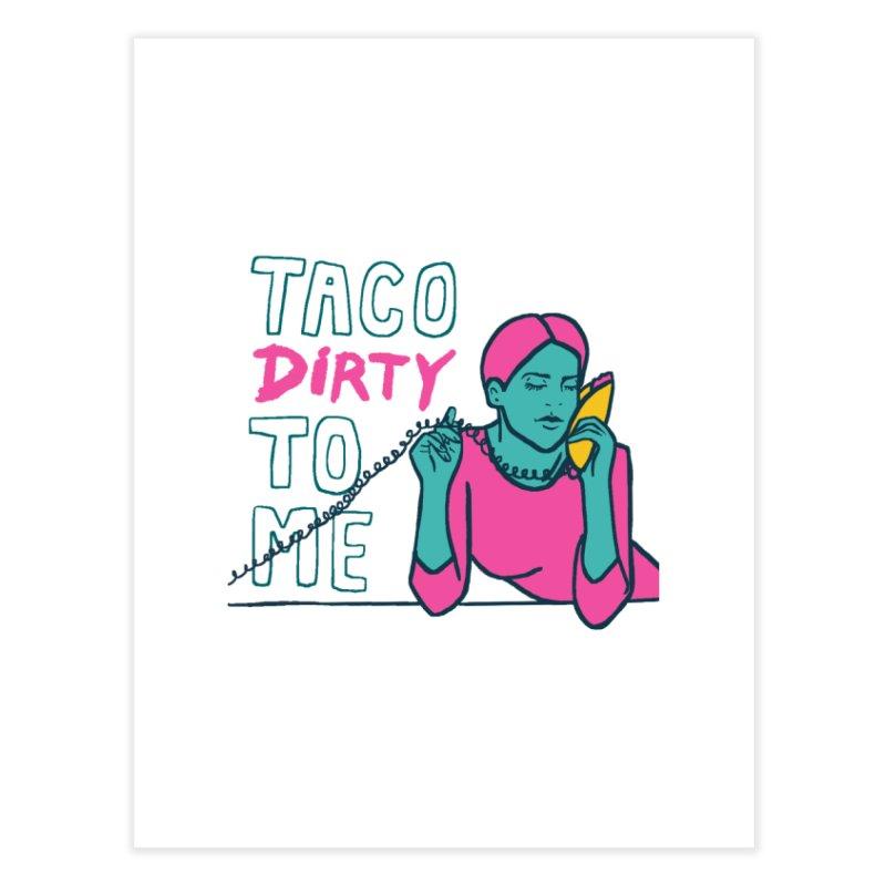 Taco Week - Taco Dirty To Me Home Fine Art Print by The Pitch Kansas City Gear Shop