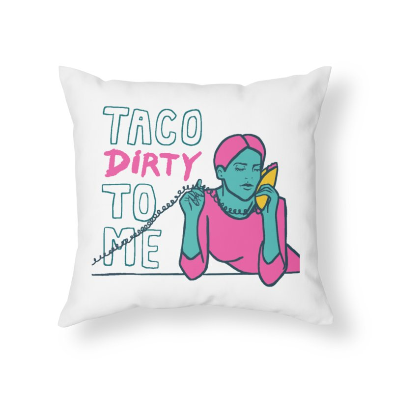Taco Week - Taco Dirty To Me Home Throw Pillow by The Pitch Kansas City Gear Shop
