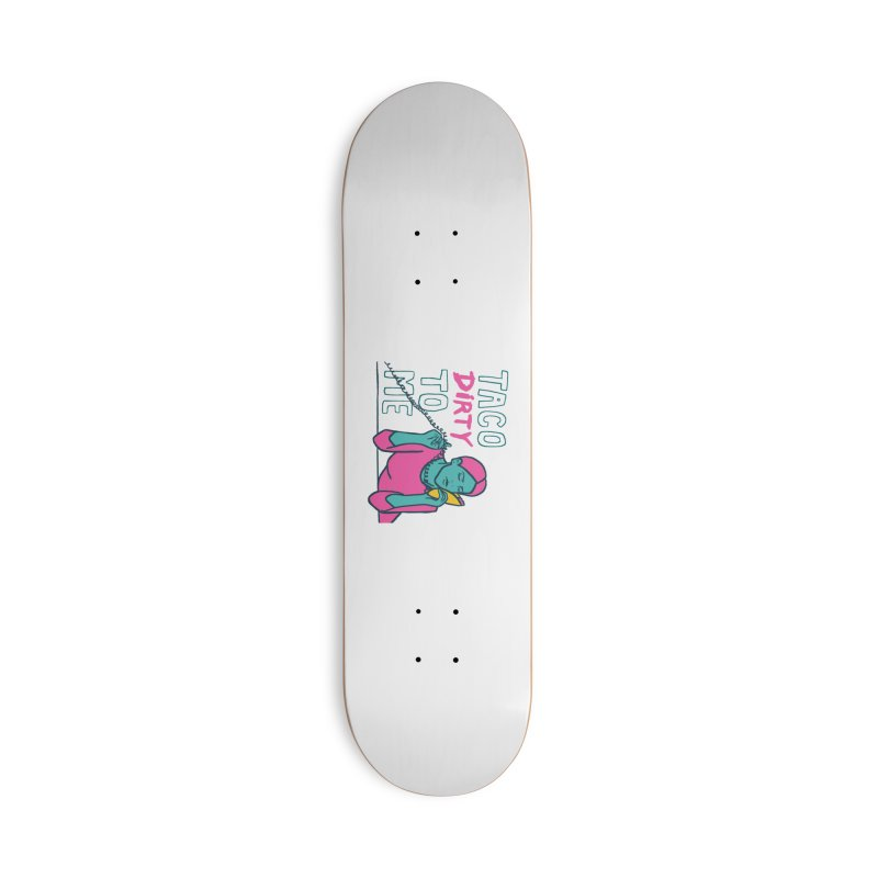 Taco Week - Taco Dirty To Me Accessories Skateboard by The Pitch Kansas City Gear Shop