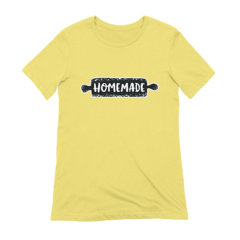 HOMEMADE Women's T-Shirt by theplatformgroup's Artist Shop