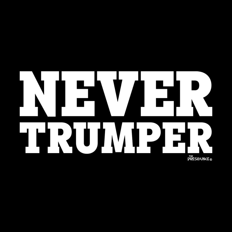 Never Trumper Men's T-Shirt by thePresidunce