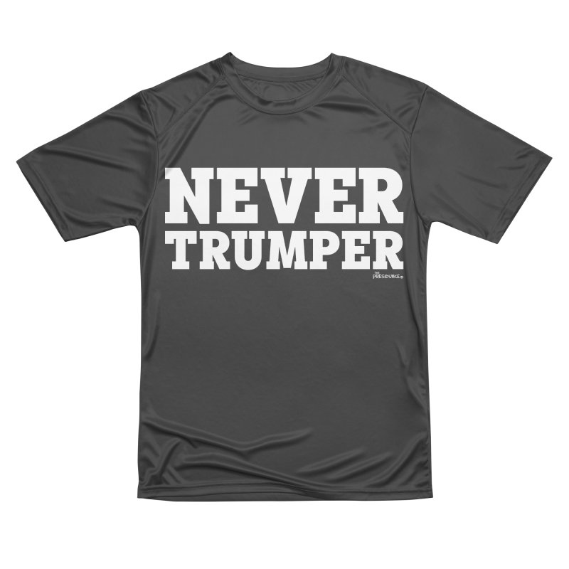 Never Trumper Women's Performance Unisex T-Shirt by thePresidunce