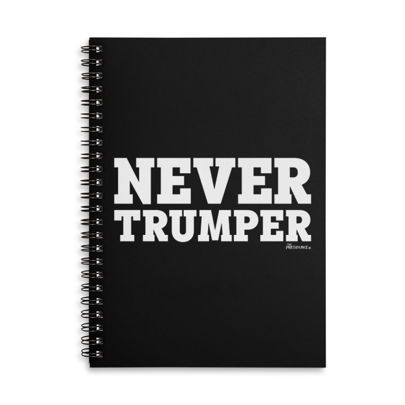 Never Trumper Accessories Lined Spiral Notebook by thePresidunce