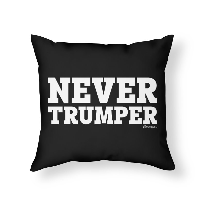 Never Trumper Home Throw Pillow by thePresidunce