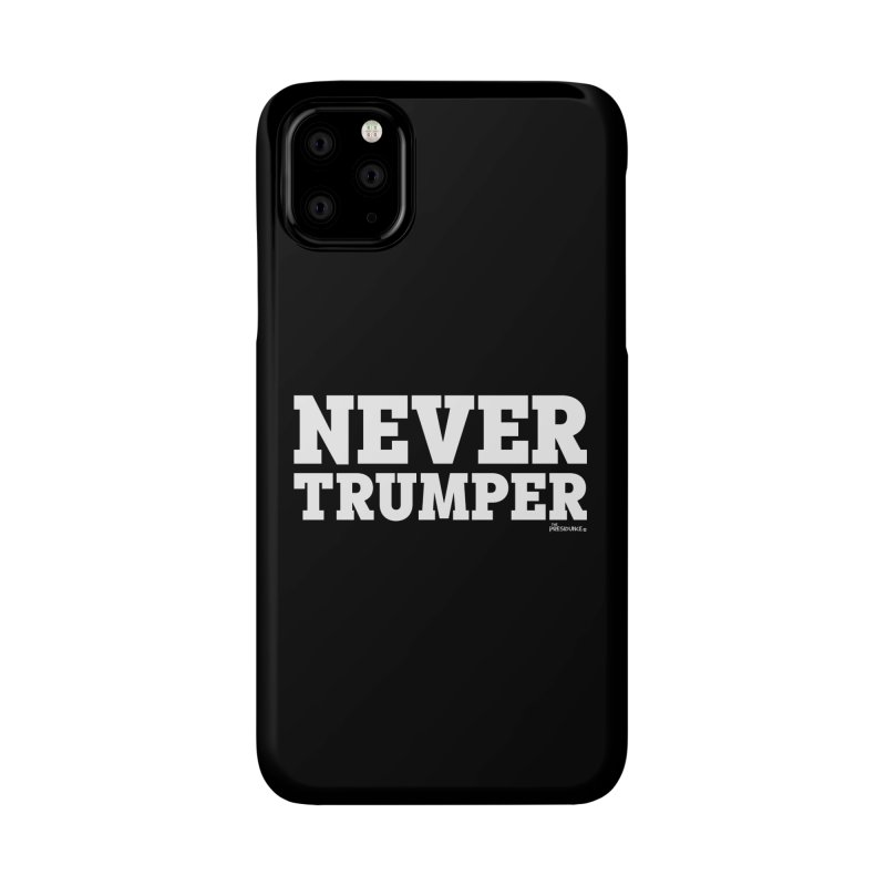 Never Trumper Accessories Phone Case by thePresidunce