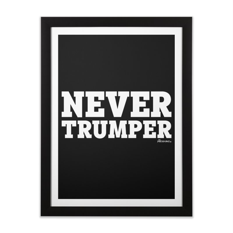 Never Trumper Home Framed Fine Art Print by thePresidunce