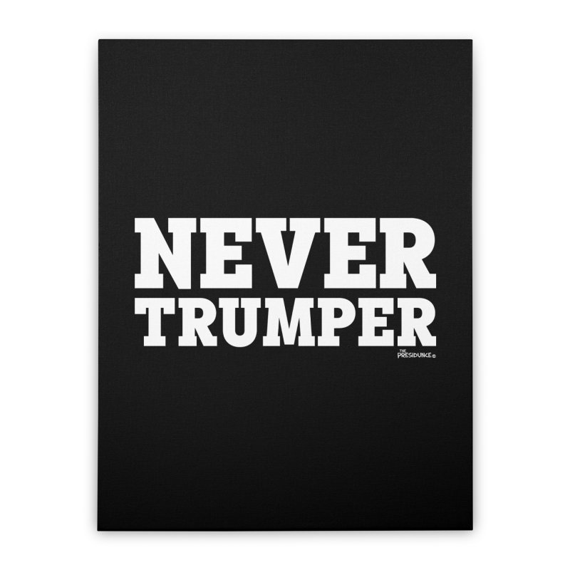 Never Trumper Home Stretched Canvas by thePresidunce