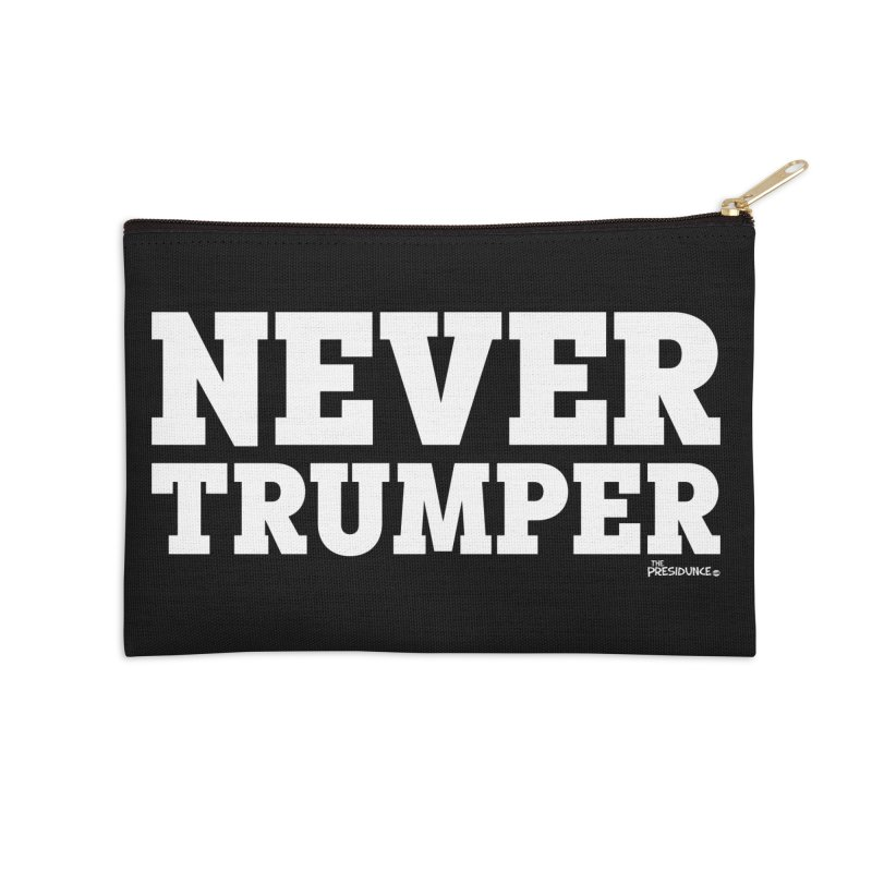 Never Trumper Accessories Zip Pouch by thePresidunce