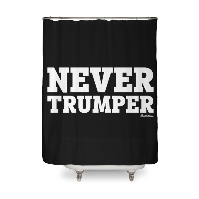 Never Trumper Home Shower Curtain by thePresidunce